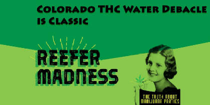 Colorado THC Water Debacle is Classic Reefer Madness