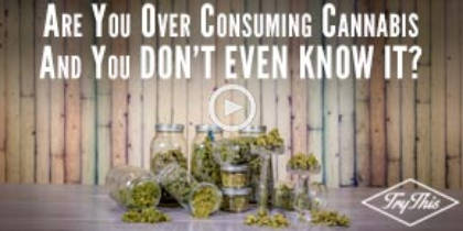 Are you overconsuming cannabis and you don't even know it?