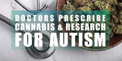 Doctors Prescribe Cannabis and Research For Autism
