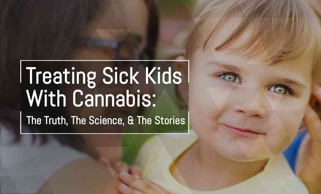 Treating Kids With Cannabis: The Truth, The Science, & The Stories