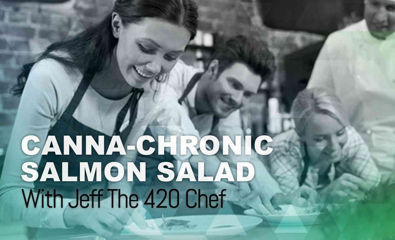 Cannabis Infused Salmon Salad To Alleviate Chronic Pain